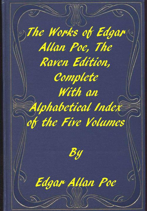 Cover of The Works of Edgar Allan Poe, The Raven Edition / Table Of Contents And Index Of The Five Volumes