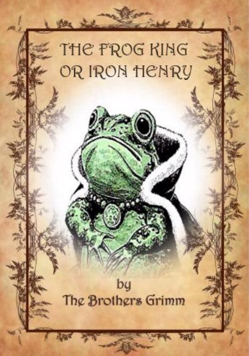 Cover of The Frog-King, or Iron Henry